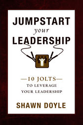 Jumpstart Your Leadership by Shawn Doyle CSP