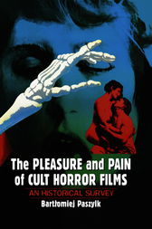 The Pleasure and Pain of Cult Horror Films by Bartlomiej Paszylk