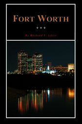 Fort Worth by Richard F. Selcer