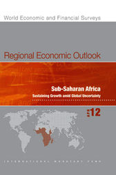Regional Economic Outlook, April 2012: Sub-Saharan Africa - Sustaining Growth amid Global Uncertainty by International Monetary Fund. African Dept.
