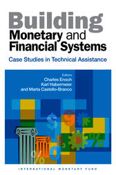 Building Monetary and Financial Systems: Case Studies in Technical Assistance by International Monetary Fund