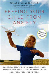 Freeing Your Child from Anxiety, Revised and Updated Edition by Tamar Chansky