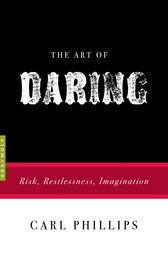 The Art of Daring by Carl Phillips