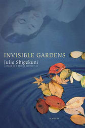 Invisible Gardens by Julie Shigekuni