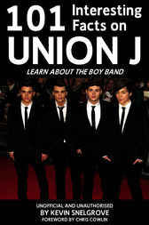 101 Interesting Facts on Union J by Kevin Snelgrove