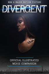 The Divergent Official Illustrated Movie Companion by Veronica Roth