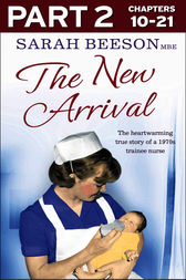The New Arrival: Part 2 of 3: The Heartwarming True Story of a 1970s Trainee Nurse by Sarah Beeson