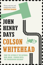 John Henry Days by Colson Whitehead
