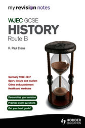 My Revision Notes: WJEC GCSE History Route B by R. Paul Evans
