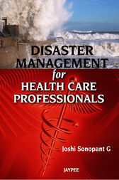 Disaster Management for Health Care Professionals by G. Joshi Sonopant