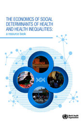 Economics of the Social Determinants of Health and Health Inequalities (The) by WHO
