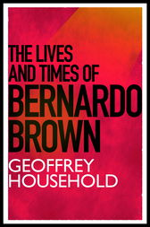 The Lives and Times of Bernardo Brown by Geoffrey Household