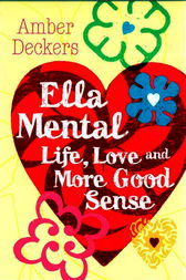 Ella Mental: Love, Life and More Good Sense by Amber Deckers
