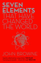 Seven Elements That Have Changed The World by John Browne