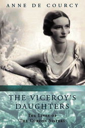 The Viceroy's Daughters by Anne de Courcy