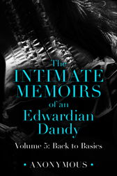 The Intimate Memoirs of an Edwardian Dandy: Volume 5 by Anonymous