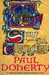 Spy in Chancery (Hugh Corbett Mysteries, Book 3) by Paul Doherty