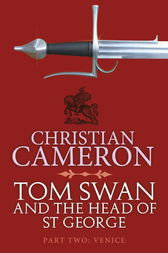Tom Swan and the Head of St George Part Two: Venice by Christian Cameron