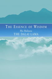 The Essence Of Wisdom by The Dalai Lama