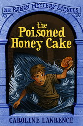 The Roman Mystery Scrolls: The Poisoned Honey Cake by Caroline Lawrence
