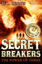 Secret Breakers: The Power of Three by H L Dennis