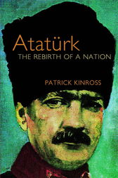 Ataturk by Patrick Kinross