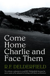 Come Home Charlie & Face Them by R. F. Delderfield