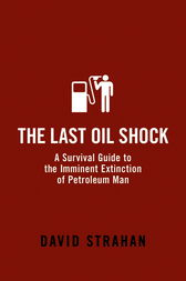 The Last Oil Shock by David Strahan