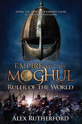Empire of the Moghul: Ruler of the World by Alex Rutherford