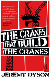 The Cranes that Build the Cranes by Jeremy Dyson