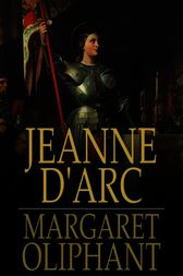 Jeanne d'Arc by Margaret Oliphant
