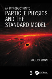 An Introduction to Particle Physics and the Standard Model by Robert Mann