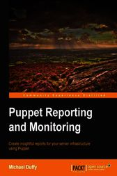 Puppet Reporting and Monitoring by Michael Duffy