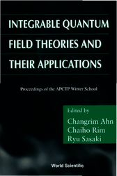 Integrable Quantum Field Theories and Their Applications by Changrim Ahn