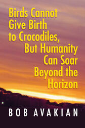 Birds Cannot Give Birth to Crocodiles, But Humanity Can Soar Beyond the Horizon by Bob Avakian