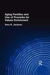 Aging Families and Use of Proverbs for Values Enrichment by Vera R Jackson