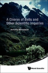 A Chorus of Bells and Other Scientific Inquiries by Jeremy Bernstein