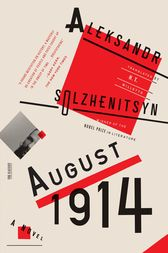 August 1914: A Novel by Aleksandr Solzhenitsyn