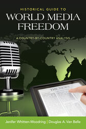 Historical Guide to World Media Freedom by Jenifer Whitten-Woodring