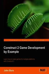 Construct 2 Game Development by Example by John Bura
