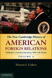The New Cambridge History of American Foreign Relations: Volume 4, Challenges to American Primacy, 1945 to the Present by Warren I. Cohen