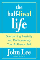 Half-Lived Life: Overcoming Passivity and Rediscovering Your Authentic Self