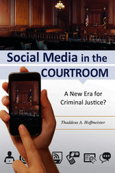 Social Media in the Courtroom: A New Era for Criminal Justice? by Thaddeus Hoffmeister