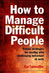 How to Manage Difficult People by Alan Fairweather