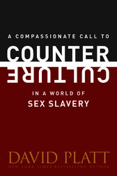A Compassionate Call to Counter Culture in a World of Sex Slavery by David Platt
