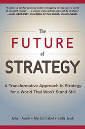 The Future of Strategy: A Transformative Approach to Strategy for a World That Won't Stand Still by Johan Aurik