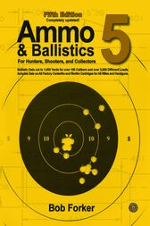 Ammo & Ballistics 5: Ballistic Data out to 1,000 Yards for Over 190 Calibers and Over 2,600 Different Loads. Includes Data on All Factory Centerfire and Rimfire Cartridges for All Rifles and Handguns