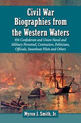 Civil War Biographies from the Western Waters by Myron J. Smith Jr.