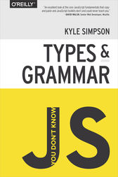 You Don't Know JS: Types & Grammar by Kyle Simpson