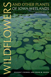 Wildflowers and Other Plants of Iowa Wetlands, 2nd edition by Sylvan T. Runkel